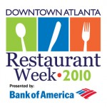 #165 – Downtown Atlanta Restaurant Week Starts Tomorrow – July 26 through August 8, 2010 – 26 Atlanta Restaurants & Amazing Discounts