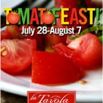 #170 – Celebrate One of Summertime's Favorites with Tomatofeast! at La Tavola – July 28 through August 7, 2010!