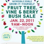#344 – 2nd Annual Incredible, Edible, Grow-It-Yourself Fruit Tree, Vine & Berry Bush Sale at the Atlanta Community Food Bank – Presented by Atlanta Local Food Initiative – Saturday, January 22, 2011