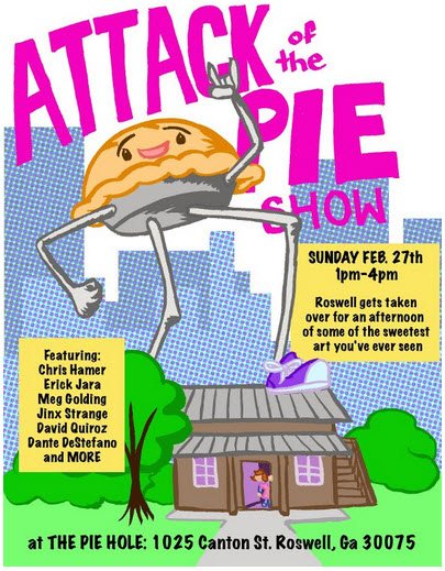"Catch Some Sweet Art at the ""Attack of the Pie"" Art Show Today at The Pie Hole in Roswell – Sunday, February 27, 2011"